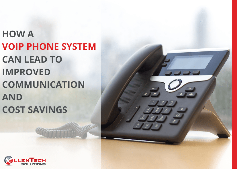 How a VoiP phone system can lead to improved communications and cost savings